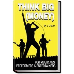 Think BIG (Money) for Musicians, Performers & Entertainers Free eBook