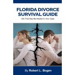 """Florida Divorce Survival Guide: Info That May Be Helpful In Your Case"" by Robert L. Bogen"