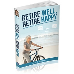 "Ann Nelson's book 'Retire Well, Retire Happy' gently guides people through the retirement process: ""When we feel happy and content, we tend to breathe more deeply, smile more frequently and laugh more easily, which relaxes the body."""