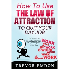 How To Use The Law Of Attraction To Quit Your Day Job available now on Amazon Kindle