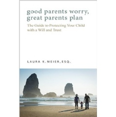 """Good Parents Worry, Great Parents Plan"" by Laura Meier"