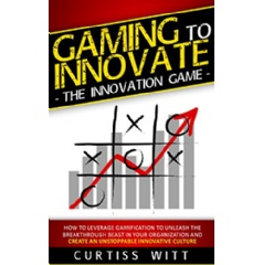 """Gaming to Innovate – The Innovation Game"" by Curtiss Witt"