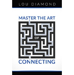 """Master the Art of Connecting"" by Lou Diamond"