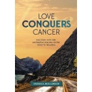 """Love Conquers Cancer,"" An Amazon Best-Selling Book is Free For One More Day (until 12/14/2018)"