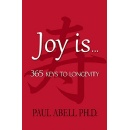 "Paul Abell's ""Joy is…365 Keys to Longevity"" - Free Download Tomorrow (12/17/2018)"