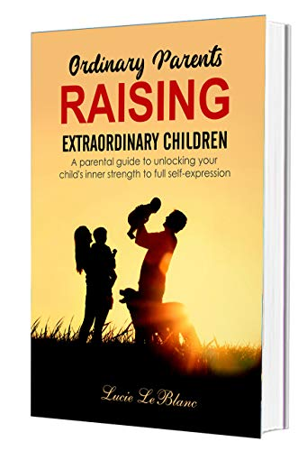 """a62bc2c898a0 Best Seller Publishing announces the release of Lucie LeBlanc's new book,  """"Ordinary Parents Raising Extraordinary Children: A Parental Guide to  Unlocking ..."""
