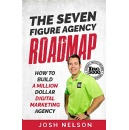 "Josh Nelson's ""The Seven Figure Agency Roadmap"" - Free Download Tomorrow (11/11/2019)"