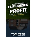 "Tom Zeeb's ""How to Correctly Flip Houses for a Profit"" - Free Download Tomorrow (11/18/2019)"