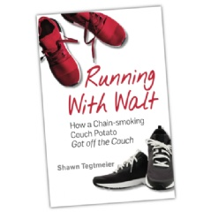 """Running with Walt: How a Chain-smoking Couch Potato Got Off the Couch"" by Shawn Tegtmeier"