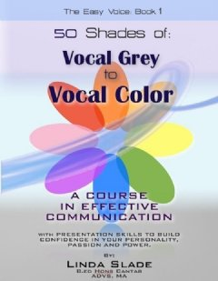 Fifty Shades From Vocal Grey to Vocal Color: A Course in Effective Communication.