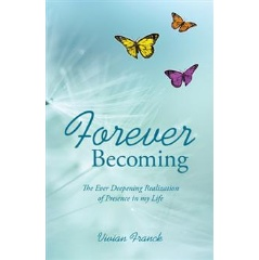 """Forever Becoming: The Deepening Realization of Presence in my Life"""