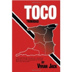 Toco: Tales Told Through The Eyes Of A Small Boy Growing Up In The Countryside of Trinidad WI in the 30's & 40's