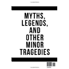�Myths, Legends, and Other Minor Tragedies� by Jolene Pagel