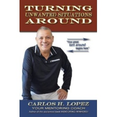 """Turning Unwanted Situations Around"" by Carlos H. Lopez"