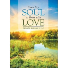 """From My Soul to Yours with Love"" by Renata Bigham-Belt"