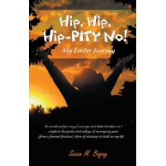 """Hip, Hip, Hip-PITY No! (My Easter Journey)"" by Susan Bagay"