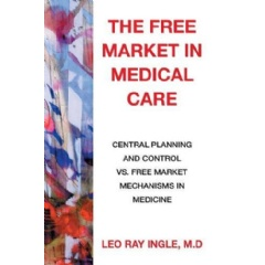 """The Free Market in Medical Care"" by Leo Ray Ingle, M.D."