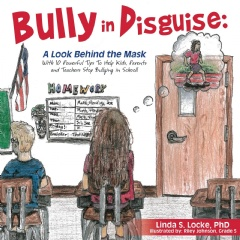 """Bully in Disguise: A Look Behind the Mask"" by Linda S. Locke, PhD"