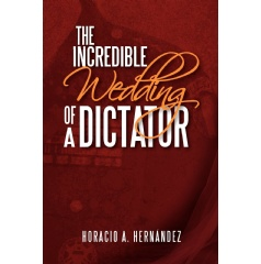"""The Incredible Wedding of a Dictator"" by Horacio A. Hernandez"