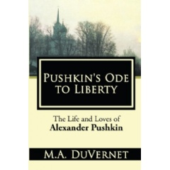Pushkin's Ode to Liberty: The Life and Loves of Alexander Pushkin by M.A. DuVernet