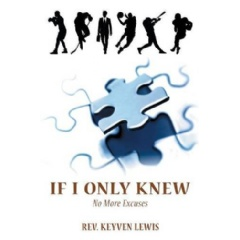 If I Only Knew: No More Excuses by Rev. Keyven Lewis