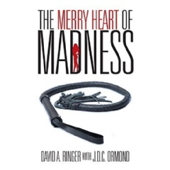 The Merry Heart of Madness by David A. Ringer, with J.D.C. Ormond
