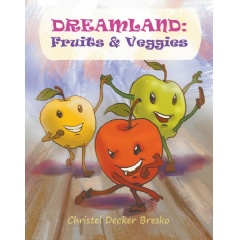 Dreamland: Fruits and Veggies by Christel Decker Bresko
