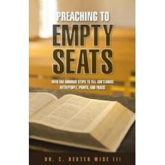 Preaching to Empty Seats by Dr. C Dexter Wise III