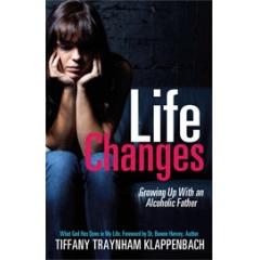 Life Changes - Growing up with an Alcoholic Father by Tiffany Traynham Klappenbach