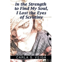 In the Strength to Find My Soul, I Lost the Eyes of Scrutiny by Carla S. Veiga