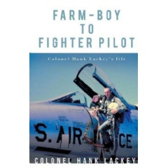 Farm-Boy to Fighter Pilot by Colonel Hank Lackey
