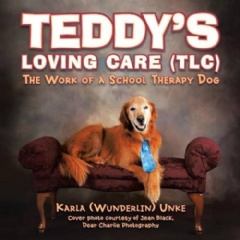 Teddy's Loving Care (TLC): The Work of a School Therapy Dog by Karla Wunderlin Unke