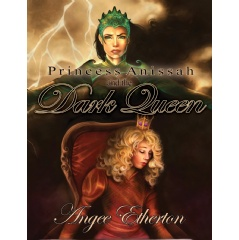 Princess Anissah and the Dark Queen by Angee Etherton