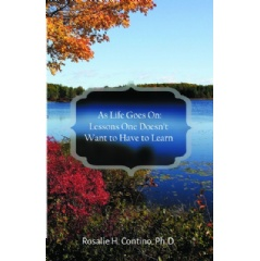 As Life Goes On: Lessons One Doesn't Want to Have to Learn by Dr. Rosalie H. Contino