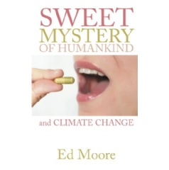 The Sweet Mystery of Humankind and Climate Change by Ed Moore