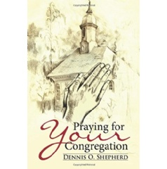 Praying for Your Congregation by Dennis Shepherd