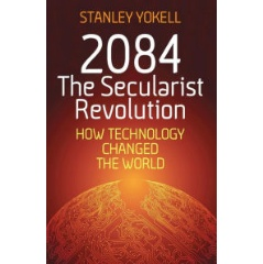 2084 The Secularist Revolution: How Technology Has Changed the World by Stanley Yokell