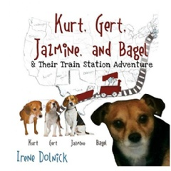 Kurt, Gert, Jasmine, and Bagel and Their Train Station Adventure by Irene Dolnick