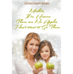 Mother, If in Heaven There Are No Apples, I Don�t Want to Go There