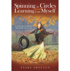 Spinning in Circles and Learning from Myself: A Collection of Stories that Slowly Grow Up