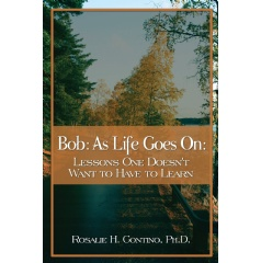 Bob: As Life Goes On: Lessons One Doesn�t Want to Have to Learn