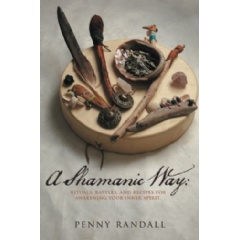 A Shamanic Way: Rituals, Rattles & Recipes for Awakening Your Inner Spirit