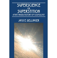 Superscience or Superstition: A Fact Based History of Cosmology