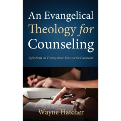 An Evangelical Theology for Counseling: Reflections on Twenty-three Years in the Classroom