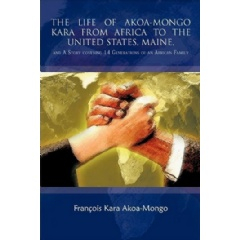 The Life of Akoa-Mongo Kara from Africa to the United States, Maine,