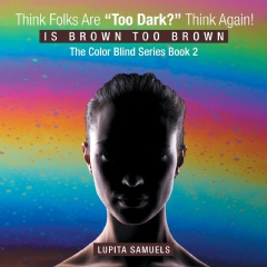 "Think Folks Are ""Too Dark?"" Think Again! Is Brown Too Brown