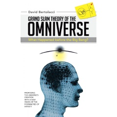 Grand Slam Theory of the Omniverse: What Happened before the Big Bang?
