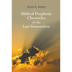 Biblical Prophetic Chronicles of the Last Generation