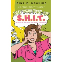 Are You Full of S.H.I.T. (Senseless, Harmful, Intrusive Thoughts)