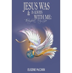 Jesus Was & Is Always with Me: Throughout My Life